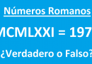 Números Romanos: MCMLXXI = 1971